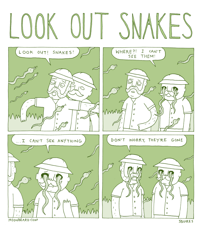look out snakes